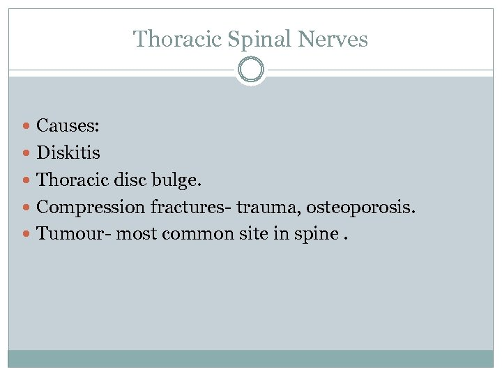 Thoracic Spinal Nerves Causes: Diskitis Thoracic disc bulge. Compression fractures- trauma, osteoporosis. Tumour- most