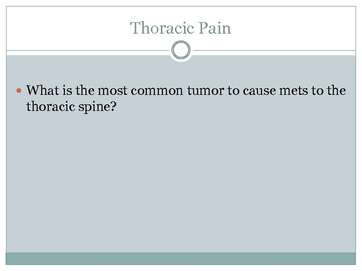 Thoracic Pain What is the most common tumor to cause mets to the thoracic