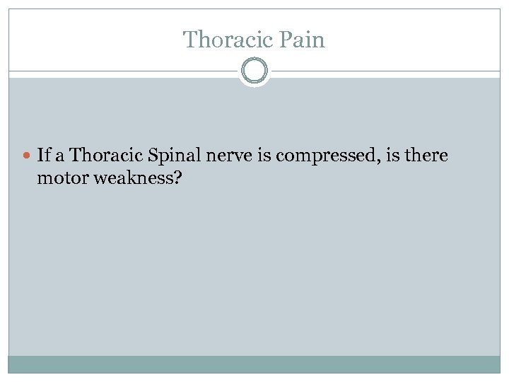 Thoracic Pain If a Thoracic Spinal nerve is compressed, is there motor weakness?