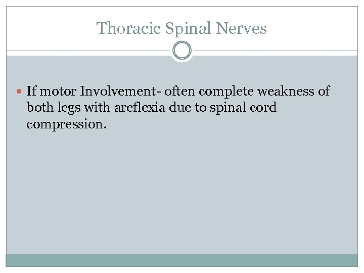 Thoracic Spinal Nerves If motor Involvement- often complete weakness of both legs with areflexia