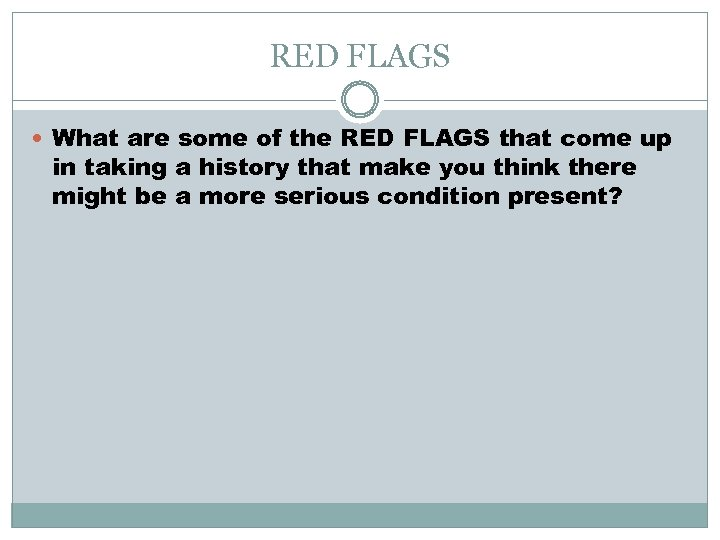 RED FLAGS What are some of the RED FLAGS that come up in taking