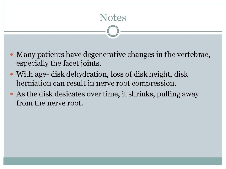 Notes Many patients have degenerative changes in the vertebrae, especially the facet joints. With