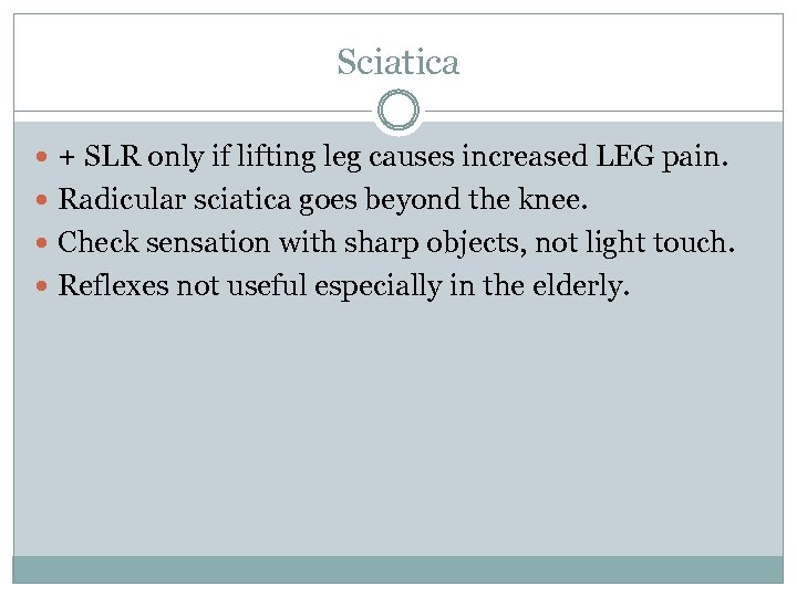 Sciatica + SLR only if lifting leg causes increased LEG pain. Radicular sciatica goes