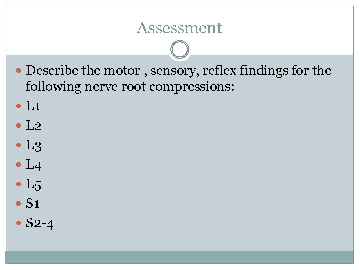 Assessment Describe the motor , sensory, reflex findings for the following nerve root compressions: