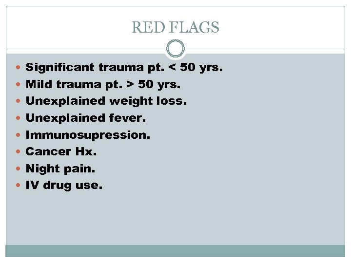 RED FLAGS Significant trauma pt. < 50 yrs. Mild trauma pt. > 50 yrs.