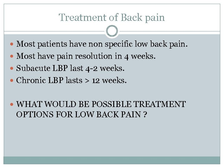 Treatment of Back pain Most patients have non specific low back pain. Most have