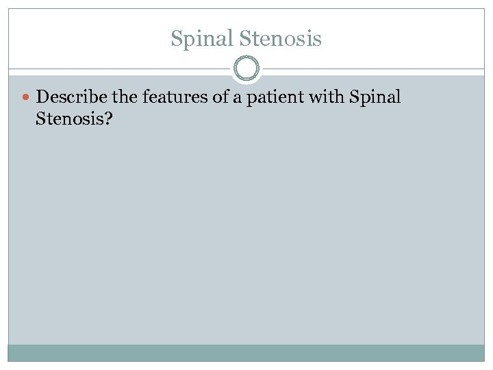 Spinal Stenosis Describe the features of a patient with Spinal Stenosis?