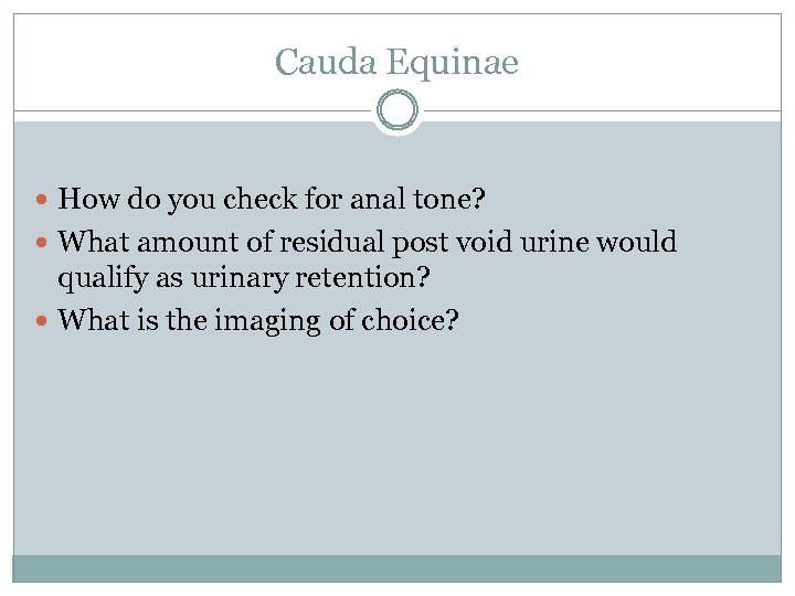 Cauda Equinae How do you check for anal tone? What amount of residual post