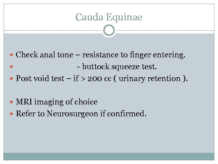 Cauda Equinae Check anal tone – resistance to finger entering. - buttock squeeze test.