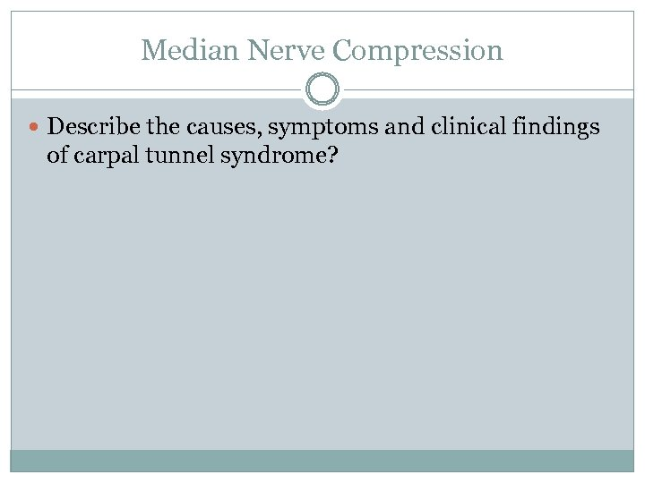 Median Nerve Compression Describe the causes, symptoms and clinical findings of carpal tunnel syndrome?