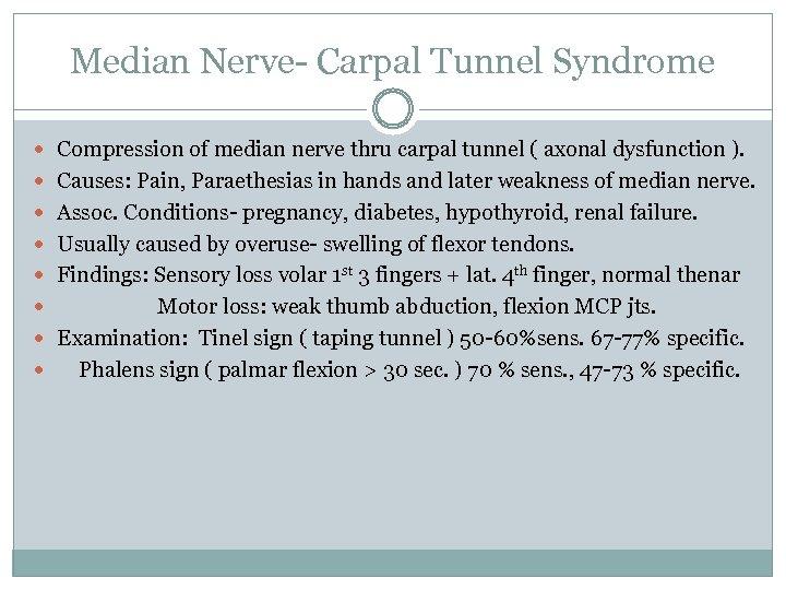Median Nerve- Carpal Tunnel Syndrome Compression of median nerve thru carpal tunnel ( axonal