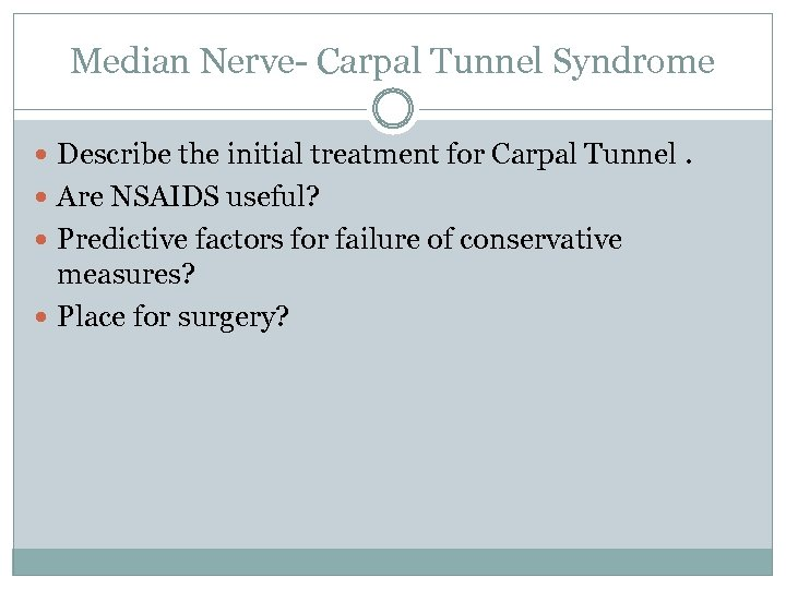 Median Nerve- Carpal Tunnel Syndrome Describe the initial treatment for Carpal Tunnel. Are NSAIDS