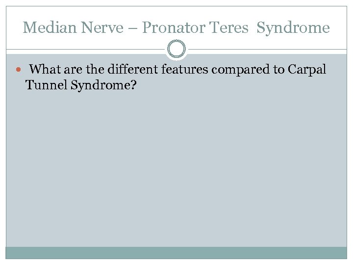 Median Nerve – Pronator Teres Syndrome What are the different features compared to Carpal