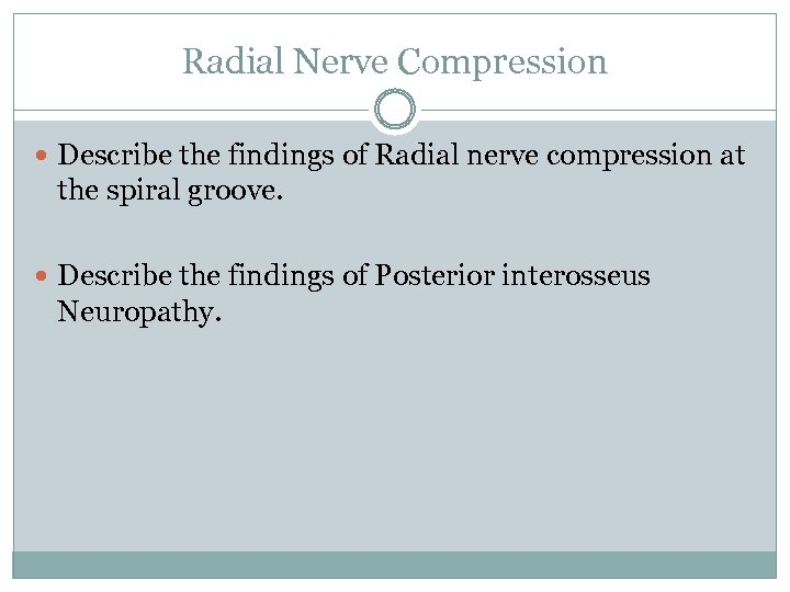 Radial Nerve Compression Describe the findings of Radial nerve compression at the spiral groove.