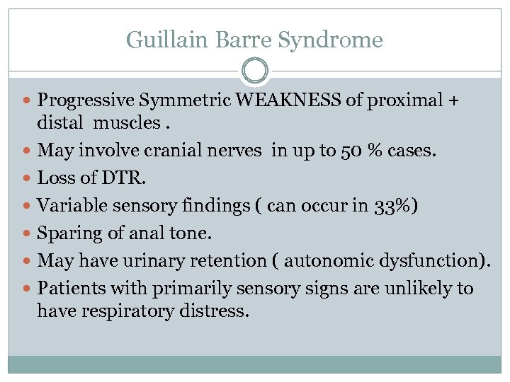 Guillain Barre Syndrome Progressive Symmetric WEAKNESS of proximal + distal muscles. May involve cranial