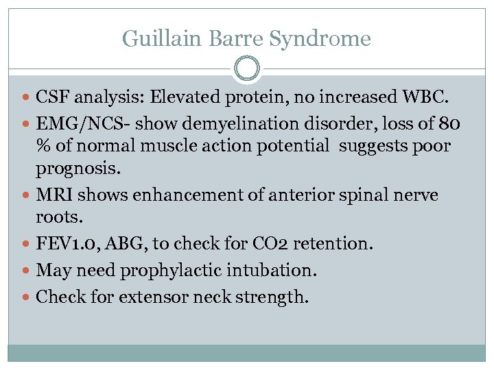 Guillain Barre Syndrome CSF analysis: Elevated protein, no increased WBC. EMG/NCS- show demyelination disorder,
