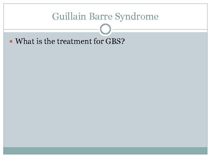 Guillain Barre Syndrome What is the treatment for GBS?