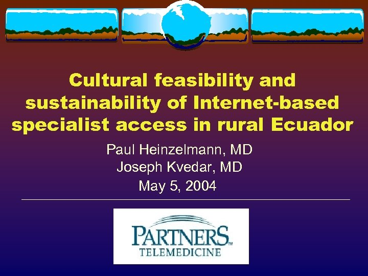Cultural feasibility and sustainability of Internet-based specialist access in rural Ecuador Paul Heinzelmann, MD