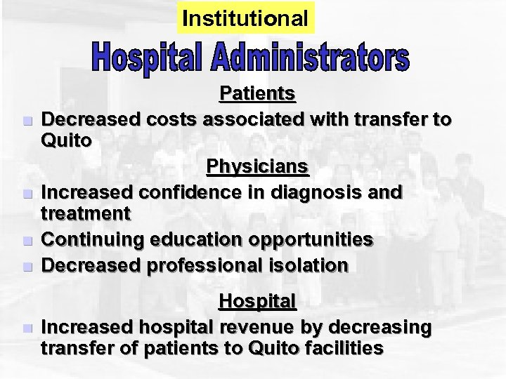 Institutional n n n Patients Decreased costs associated with transfer to Quito Physicians Increased