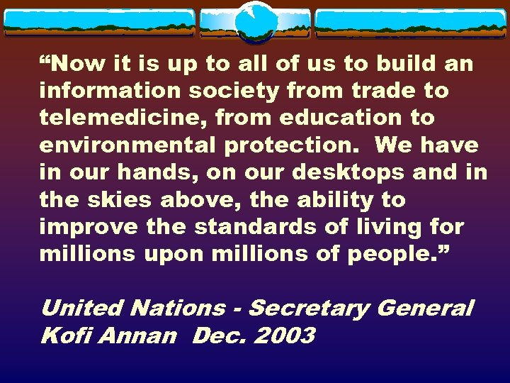"""""""Now it is up to all of us to build an information society from"""
