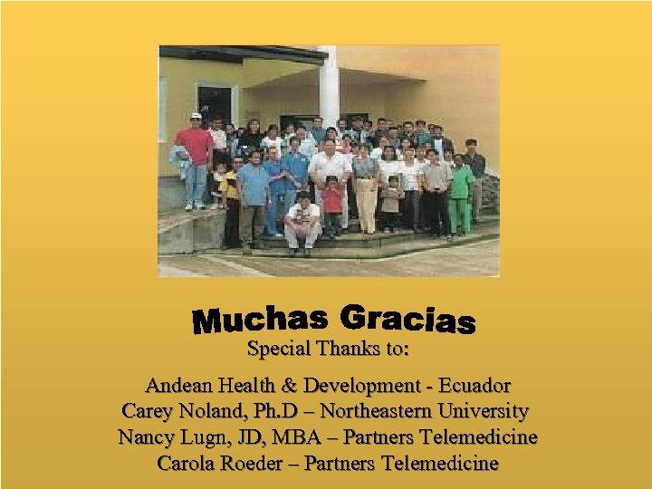 Special Thanks to: Andean Health & Development - Ecuador Carey Noland, Ph. D –