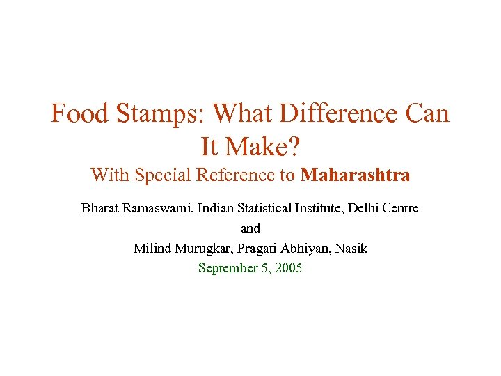 Food Stamps: What Difference Can It Make? With Special Reference to Maharashtra Bharat Ramaswami,