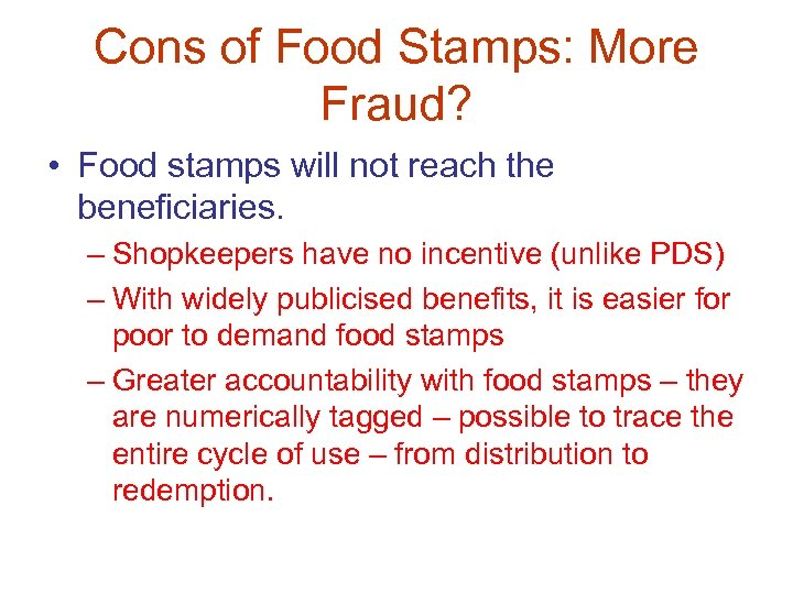Cons of Food Stamps: More Fraud? • Food stamps will not reach the beneficiaries.