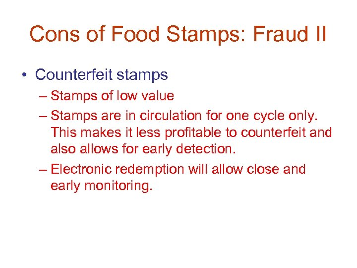 Cons of Food Stamps: Fraud II • Counterfeit stamps – Stamps of low value