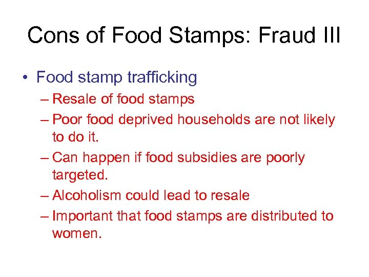 Cons of Food Stamps: Fraud III • Food stamp trafficking – Resale of food
