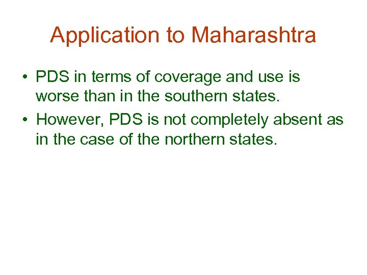 Application to Maharashtra • PDS in terms of coverage and use is worse than