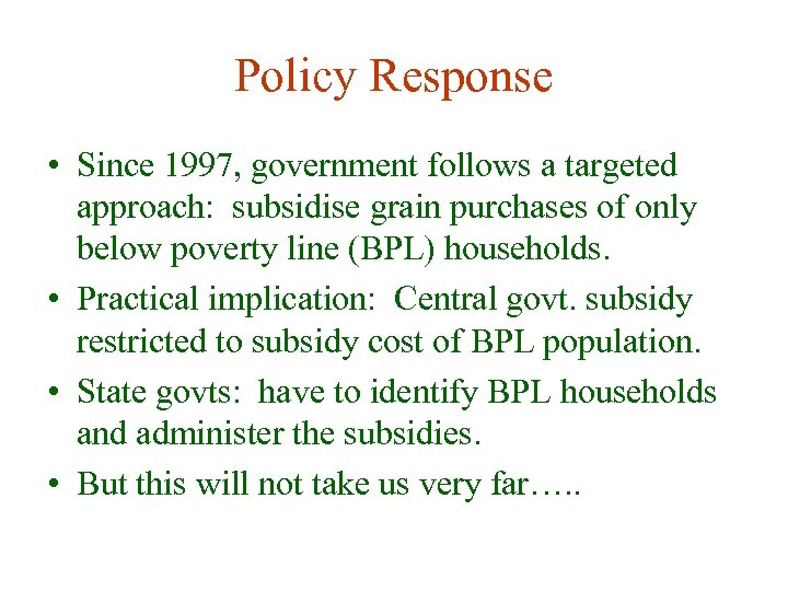 Policy Response • Since 1997, government follows a targeted approach: subsidise grain purchases of