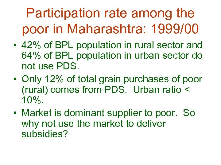 Participation rate among the poor in Maharashtra: 1999/00 • 42% of BPL population in