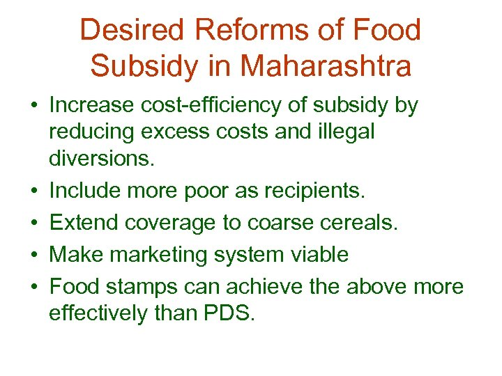 Desired Reforms of Food Subsidy in Maharashtra • Increase cost-efficiency of subsidy by reducing