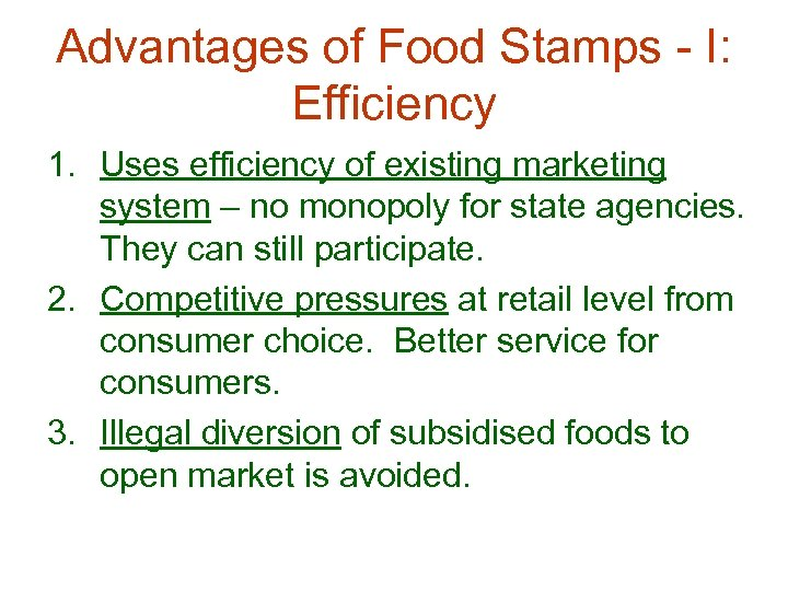 Advantages of Food Stamps - I: Efficiency 1. Uses efficiency of existing marketing system