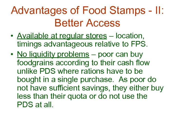 Advantages of Food Stamps - II: Better Access • Available at regular stores –