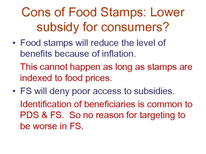 Cons of Food Stamps: Lower subsidy for consumers? • Food stamps will reduce the
