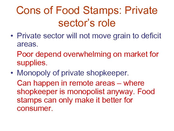 Cons of Food Stamps: Private sector's role • Private sector will not move grain