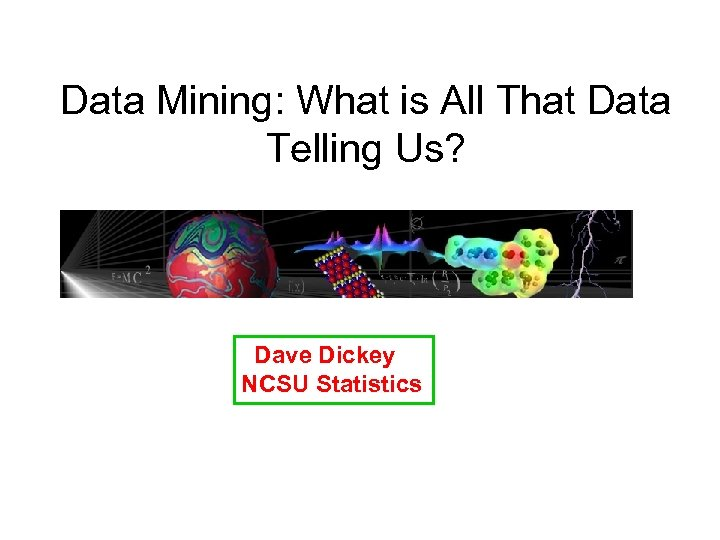 Data Mining: What is All That Data Telling Us? Dave Dickey NCSU Statistics