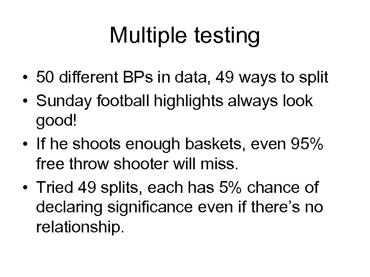 Multiple testing • 50 different BPs in data, 49 ways to split • Sunday