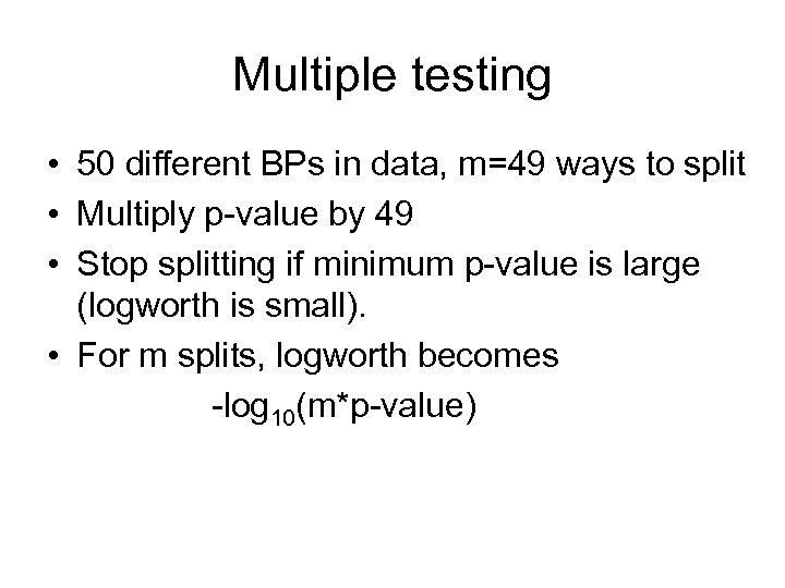 Multiple testing • 50 different BPs in data, m=49 ways to split • Multiply