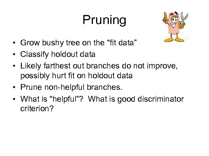 """Pruning • Grow bushy tree on the """"fit data"""" • Classify holdout data •"""