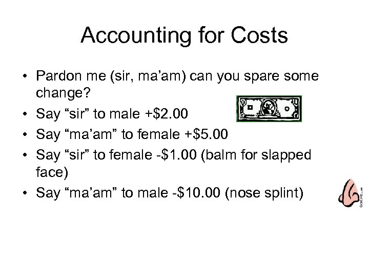 Accounting for Costs • Pardon me (sir, ma'am) can you spare some change? •