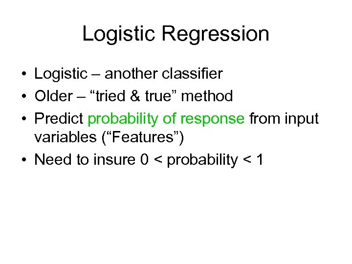 """Logistic Regression • Logistic – another classifier • Older – """"tried & true"""" method"""