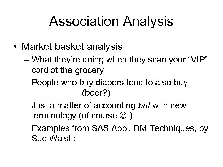 Association Analysis • Market basket analysis – What they're doing when they scan your
