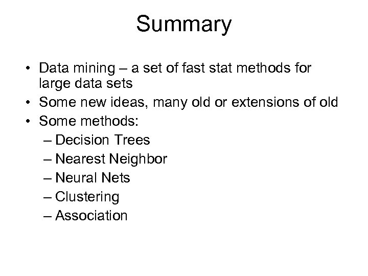 Summary • Data mining – a set of fast stat methods for large data