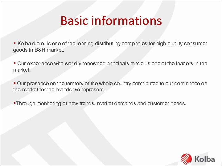 Basic informations § Kolba d. o. o. is one of the leading distributing companies