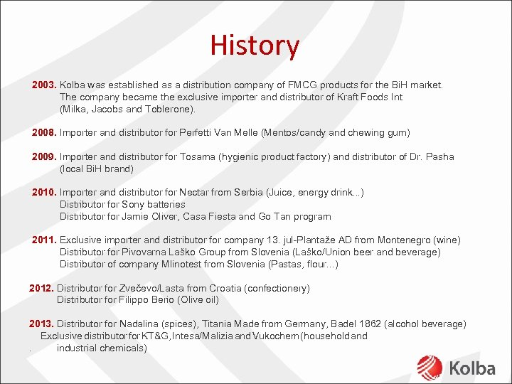 History 2003. Kolba was established as a distribution company of FMCG products for the