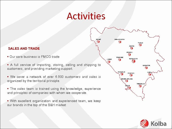 Activities SALES AND TRADE § Our core business is FMCG trade § A full