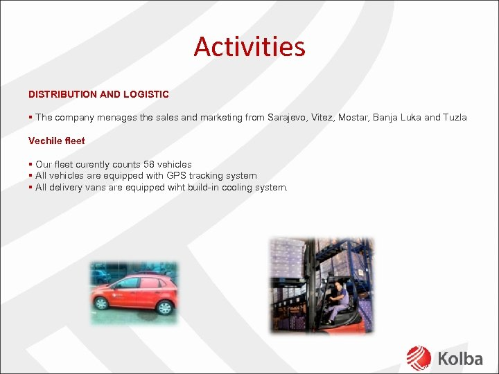 Activities DISTRIBUTION AND LOGISTIC § The company menages the sales and marketing from Sarajevo,