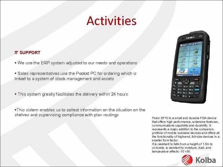 Activities IT SUPPORT § We use the ERP system adjusted to our needs and